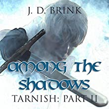 Among the Shadows: Tarnish Book 2 Audiobook by J. D. Brink Narrated by Todd Menesses
