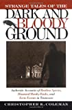 Strange Tales of the Dark and Bloody Ground: Authentic Accounts of Restless Spirits, Haunted Honky Tonks, and Eerie Events in Tennessee