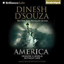 America: Imagine a World Without Her (       UNABRIDGED) by Dinesh D'Souza Narrated by Walter Dixon