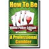 How to be a Professional Gambler: Video Poker Edition ~ Greg Elder