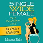 Create a Masterpiece: Single Wide Female: The Bucket List, Book 4 | Lillianna Blake,P. Seymour