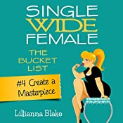 Create a Masterpiece: Single Wide Female: The Bucket List, Book 4 | Lillianna Blake, P. Seymour