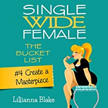 Create a Masterpiece: Single Wide Female: The Bucket List, Book 4 (       UNABRIDGED) by Lillianna Blake, P. Seymour Narrated by Gwendolyn Druyor
