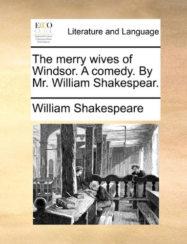 The merry wives of Windsor. A comedy. By Mr. William Shakespear.