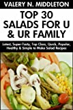 Latest Top Class Super-Tasty Salads: Top 30 Delicious, Popular, Healthy and Easy to Make Salad Recipes For You and Your Great Family