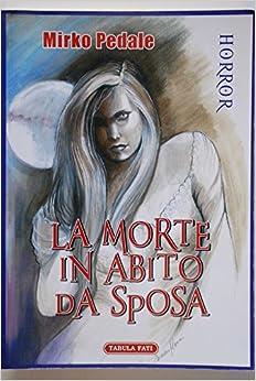 La morte in abito da sposa: Mirko Pedale: Amazon.com: Books