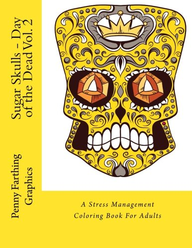 Sugar Skulls - Day of the Dead Vol. 2: A Stress Management Coloring Book For Adults PDF