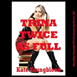 Trina Twice as Full: A Double Penetration Erotica Story - Sexy Student Sluts | Kate Youngblood