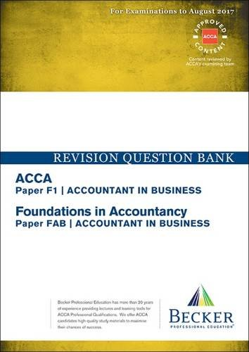 ACCA Approved - F1 Accountant in Business: Revision Question Bank (September 2016 to August 2017 Exams)