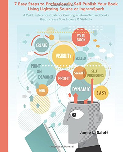 Buchcover: 7 Easy Steps to Professionally Self Publish Your Book Using Lightning Source or IngramSpark: A Quick Reference Guide for Creating Print-on-Demand Books that Increase Your Income & Visibility
