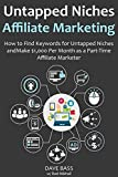 Untapped Niches Affiliate Marketing (2016 Ver.): How to Find Keywords for Untapped Niches and Make ,000 Per Month as a Part-Time Affiliate Marketer