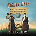 Eighty Days: Nellie Bly and Elizabeth Bisland's History-Making Race Around the World Audiobook by Matthew Goodman Narrated by Kathe Mazur