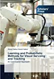 Learning and Probabilistic Methods for Visual Servoing and Tracking: An Optimization Approach