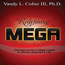 Redefining Mega: The Keys to Have a Mega Impact in Church, Business and Life (       ABRIDGED) by Vandy L. Colter Narrated by Wes Yeager