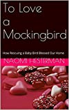 To Love a Mockingbird: How Rescuing a Baby Bird Blessed Our Home