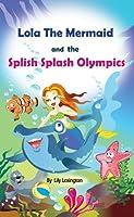 Lola The Mermaid and The Splish Splash Olympics. A Beautiful Kid's Picture Book. (Fun Rhyming Children's Books) (English Edition)