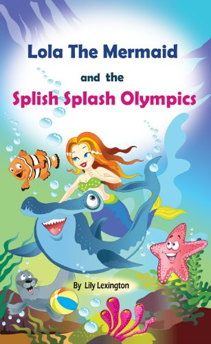 Free Kindle Book : Lola The Mermaid and The Splish Splash Olympics. A Beautiful Kid