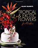 Alan Dunn's Tropical & Exotic Flowers for Cakes