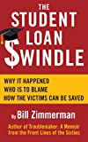 img - for THE STUDENT LOAN SWINDLE: Why It Happened - Who's To Blame - How The Victims Can Be Saved book / textbook / text book