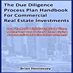 The Due Diligence Process Plan Handbook for Commercial Real Estate Investments | Brian Hennessey