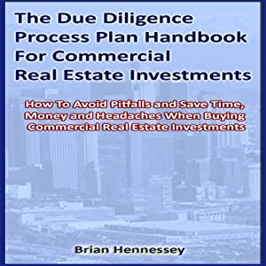 The Due Diligence Process Plan Handbook for Commercial Real Estate Investments | [Brian Hennessey]