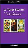 Le Tarot de Marseille Eternel : Pratique, psychologique et spirituel -  Livre 1  : APPRENTISSAGE: Pratique, psychologique et spirituel