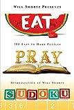 Will Shortz Presents Eat, Pray, Sudoku: 100 Easy to Hard Puzzles