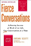 Fierce Conversations Achieving Success at Work & in Life, One Conversation at a Time (Paperback, 2004)