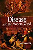 Disease and the Modern World: 1500 to the Present Day (Themes in History)
