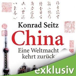 China: Eine Weltmacht kehrt zurück (       ungekürzt) von Konrad Seitz Gesprochen von: Reinhard Friedrich
