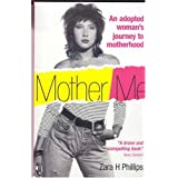 Mother Me: An Adopted Woman's Journey to Motherhoodby Zara H Phillips