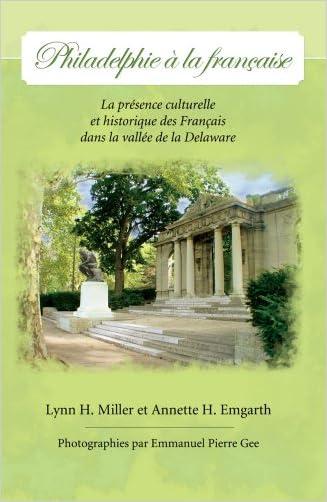 Philadelphie a la francaise: la presence culturelle et historique des Francais dans la vallee de la Delaware (French Edition)