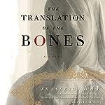 The Translation of the Bones: A Novel | Francesca Kay