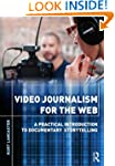 Video Journalism for the Web: A Pract...