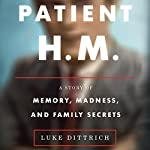 Patient H.M.: A Story of Memory, Madness, and Family Secrets | Luke Dittrich