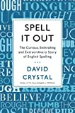 Spell It Out: The Curious, Enthralling and Extraordinary Story of English Spelling