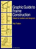 img - for Graphic Guide to Frame Construction: Details for Builders and Designers by Thallon, Rob published by Taunton Press Spiral-bound book / textbook / text book