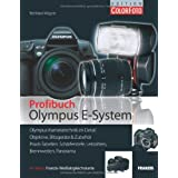 Das Olympus E-System-Buch: Olympus-Kameratechnik im Detail / Objektive, Blitzgerte & Zubehr / Praxis-Tabellen fr Schrfentiefe, Leitzahlen, Brennweiten und Panoramen / Inkl. Weiabgleichskartevon &#34;Reinhard Wagner&#34;