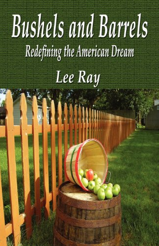Book: Bushels And Barrels - Redefining The American Dream by Lee Ray