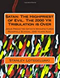 Satan: The Highpriest of Evil. The 2000 Yr Tribulation is Over: Jesus Predicted Satan's Manufactured Pedophile Scandal 2000 Years Ago!