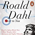 Over to You: Ten Stories of Flyers and Flying Audiobook by Roald Dahl Narrated by Julian Rhind-Tutt, Cillian Murphy, Juliet Stevenson, Sophie Okonedo