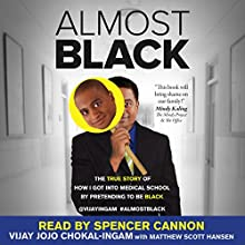 Almost Black: The True Story of How I Got into Medical School by Pretending to Be Black Audiobook by Vijay Jojo Chokal-Ingam, Matthew Scott Hansen Narrated by Spencer Cannon