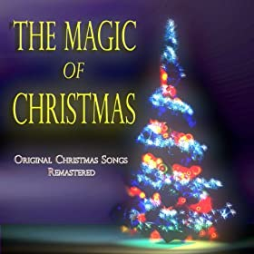 The Magic of Christmas - Original Christmas Songs Remastered