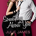 Something About You: FBI-US Attorney Series, Book 1 (       UNABRIDGED) by Julie James Narrated by Karen White