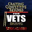 Crafting Competitive Resumes for Veterans: When You Don't Have Much to Say (       UNABRIDGED) by John Murphy Narrated by John Murphy