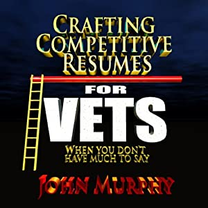 Crafting Competitive Resumes for Veterans: When You Don't Have Much to Say | [John Murphy]