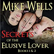 Secrets of the Elusive Lover: The Personal Journal of a Playboy (Books 1 & 2) | [Mike Wells]