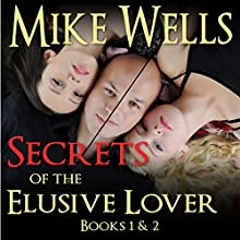 Secrets of The Elusive Lover - Books 1 & 2 (       UNABRIDGED) by Mike Wells Narrated by Mark Torres