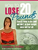 How to Lose 20 Pounds Exactly what to do (and not to do!) to lose weight once and for all