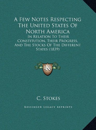 A Few Notes Respecting the United States of North America: In Relation to Their Constitution, Their Progress, and the Stocks of the Different States (1839)